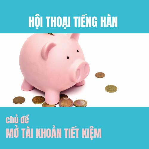 Hội thoại tiếng Hàn chủ đề Mở tài khoản tiết kiệm
